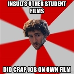 Typicalfilmmajor - insults other student films did crap job on own film