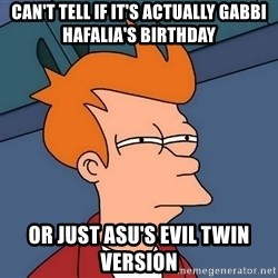 Futurama Fry - Can't tell if it's actually gabbi hafalia's birthday or just asu's evil twin version
