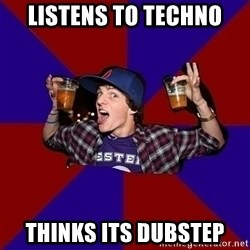 Sunny Student - Listens To Techno Thinks Its Dubstep
