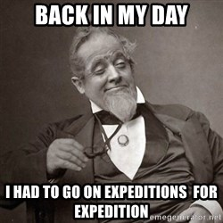 1889 [10] guy - Back in my Day I HAD TO GO ON EXPEDITIONS  for Expedition