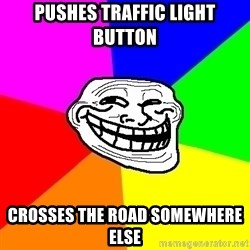Trollface - pushes traffic light button crosses the road somewhere else