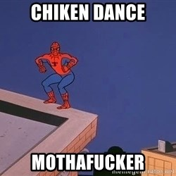 Spiderman12345 - chiken dance mothafucker