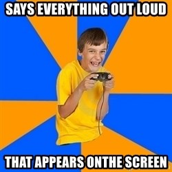 Annoying Gamer Kid - says everything out loud that appears onthe screen