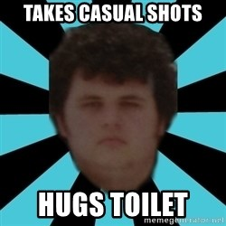 dudemac - Takes casual shots hugs toilet