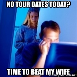 Internet Husband - no tour dates today? time to beat my wife