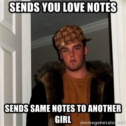 Scumbag Steve - Sends you love notes sends same notes to another girl