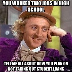 Willy Wonka - You worked two jobs in high school tell me all about how you plan on not taking out student loans