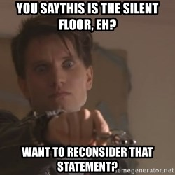 narkkari2 - You sayThis is the silent floor, eh? want to reconsider that statement?