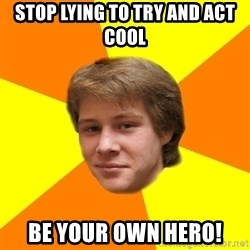 Sentimental Idiot - STOP LYING TO TRY AND ACT COOL BE YOUR OWn HERO!