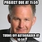 Paul Hilfinger - Project due at 11:59 turns off autograder at 10:59