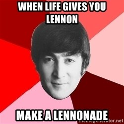 John Lennon Meme - When life gives you lennon make a lennonade