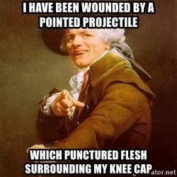 Joseph Ducreux - i have been wounded by a pointed projectile which punctured flesh surrounding my knee cap