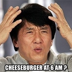 Confused Jackie Chan - CHEESEBURGER AT 6 AM ?