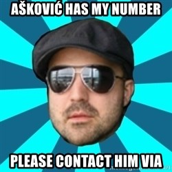 Internet Guru Istok - Ašković has my number please contact him via