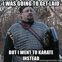 Steel Fighter - i was going to get laid but i went to karate instead