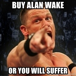 Informative John Cena - Buy alan wake or you will suffer