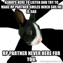 Roleplaying Rabbit - always here to listen and try to make rp partner smiles when she/he is sad RP partner never here for you.