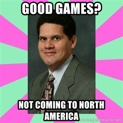 Meme-reggie - good games? not coming to north america