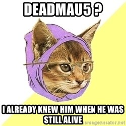 Hipster Kitty - Deadmau5 ? i already knew him when he was still alive