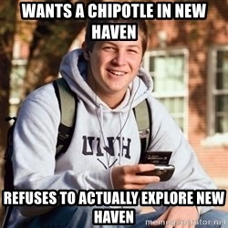 College Freshman - Wants A Chipotle in New haven refuses to actually explore new haven