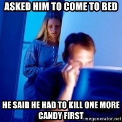 Internet Husband - Asked him to come to bed he said he had to kill one more candy first
