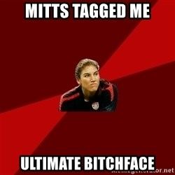 Angry Hope Solo - mitts tagged me ultimate bitchface