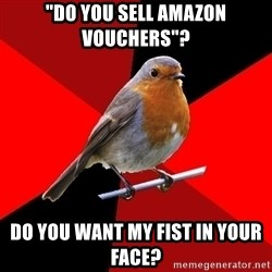 "Retail Robin - ""do you sell amazon vouchers""? do you want my fist in your face?"