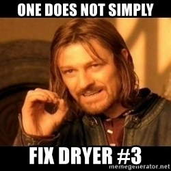Does not simply walk into mordor Boromir  - one does not simply fix dryer #3