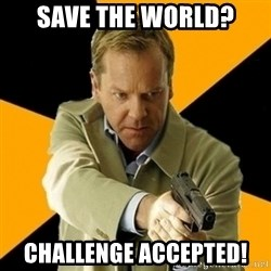 jack bauer new - Save the world? challenge accepted!