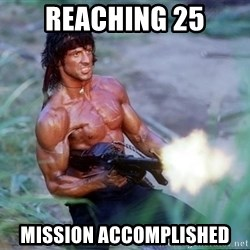 Rambo - Reaching 25 Mission accomplished