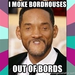 woll smoth - I MOKE BORDHOUSES OUT OF BORDS