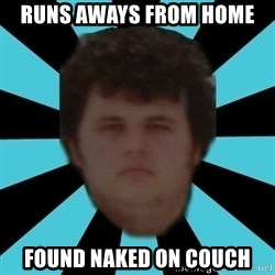 dudemac - Runs aways from home found naked on couch