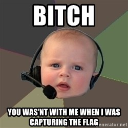 FPS N00b - BITCH YOU WAS'NT WITH ME WHEN I WAS CAPTURING THE FLAG