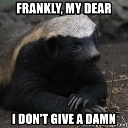 Honey Badger - frankly, my dear i don't give a damn