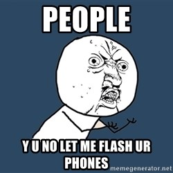 Y U No - people y u no let me flash ur phones