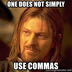 Boromir - ONE DOES NOT SIMPLY USE COMMAS