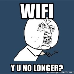 Y U No - wifi y u no longer?