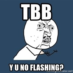 Y U No - Tbb y u no flashing?