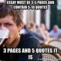 The Lazy College Senior - Essay must be 3-5 pages and contain 5-10 quotes 3 pages and 5 quotes it is