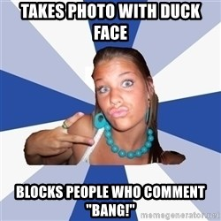 "Vkontakte Girl - takes photo with duck face blocks people who comment ""bang!"""