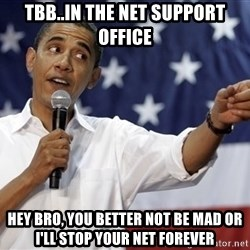 Obama You Mad - tbb..in the net support office hey bro, you better not be mad or i'll stop your net forever