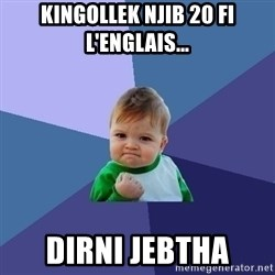Success Kid - kingollek njib 20 fi l'englais... dirni jebtha