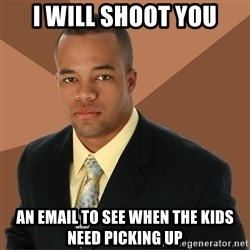 Successful Black Man - i will shoot you an email to see when the kids need picking up