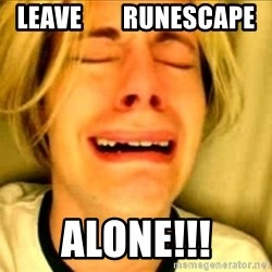 Leave Brittney Alone - LEAVE        RUNESCAPE ALONE!!!