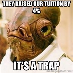 Ackbar - They Raised our Tuition by 4% It's A TRAP