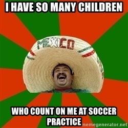 Successful Mexican - i have so many children who count on me at soccer practice