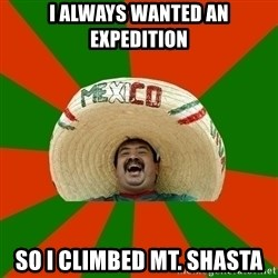 Successful Mexican - I always wanted an expedition so i climbed mt. shasta