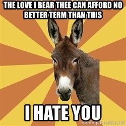 West Burro - the love i bear thee can afford no better term than this i hate you