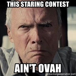 Racist Clint Eastwood - This staring contest ain't ovah