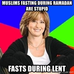 Sheltering Suburban Mom - Muslims fasting during ramadan are stupid fasts during lent